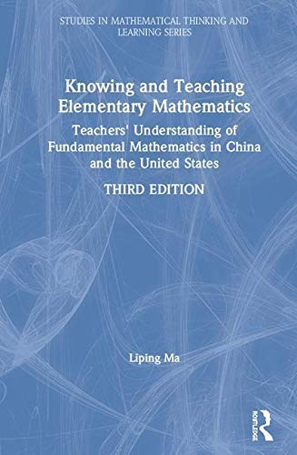Knowing and Teaching Elementary Mathematics: Teachers\' Understanding of Fundamental Mathematics in China and the United States (Studies in Mathematical Thinking and Learning Series) (English Edition)