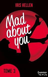 Mad about you, tome 3  par Iris Hellen