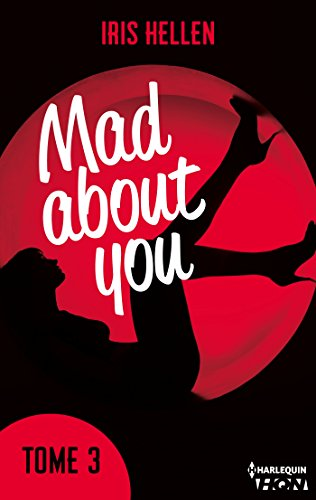 Mad About You - tome 3 : Des romans intenses, sexy et riches en émotions (HQN) par [Hellen, Iris]