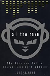 All the Rave: The Rise and Fall of Shawn Fanning's Napster by Joseph Menn (2003-04-01)