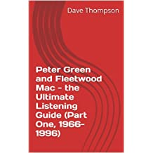 Peter Green and Fleetwood Mac - the Ultimate Listening Guide (Part One, 1966-1996) (English Edition)