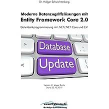 Moderne Datenzugriffslösungen mit Entity Framework Core 2.0: Datenbankprogrammierung mit .NET/.NET Core und C#
