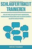 Schlagfertigkeit trainieren: Wie Sie Ihre Schlagfertigkeit verbessern, wortgewandt reagieren und in jedem Gespräch selbstsicher auftreten