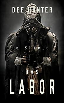 Das Labor. Zukunftsthriller (Band 1 der Shield-Trilogie) (The Shield) von [Hunter, Dee]