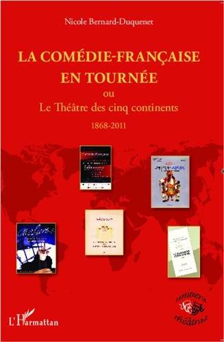La Comdie-Franaise en tourne ou Le Thatre des cinq continents, 1868-2011