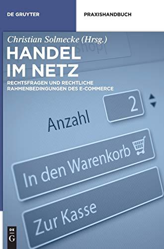 Handel im Netz: Rechtsfragen und rechtliche Rahmenbedingungen des E-Commerce (De Gruyter Praxishandbuch)