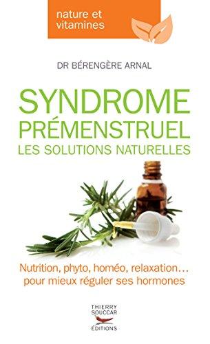 Syndrome prémenstruel. Les solutions naturelles: ...