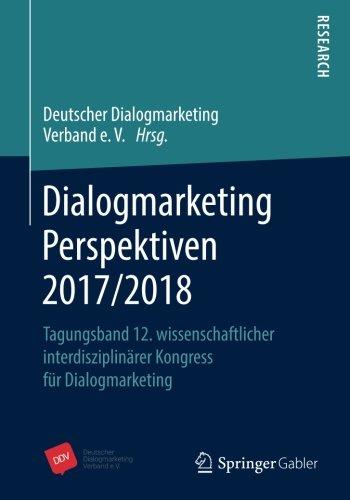 Dialogmarketing Perspektiven 2017/2018: Tagungsband 12. wissenschaftlicher interdisziplinärer Kongress für Dialogmarketing