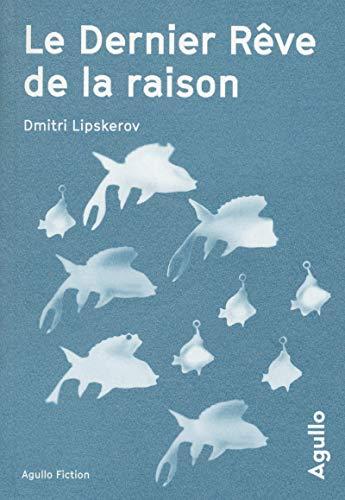 Le Dernier rêve de la raison par Dmitri mihajlovitch Lipskerov
