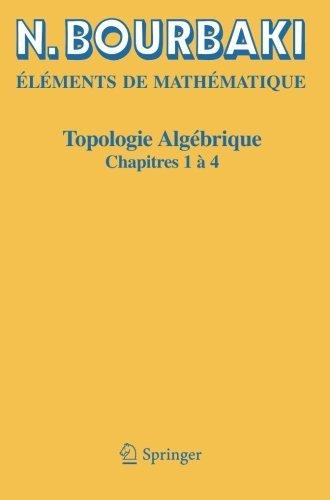 Topologie alg?brique: Chapitres 1 ? 4 (Elements De Mathematique) by N. Bourbaki (2016-04-26) par N. Bourbaki