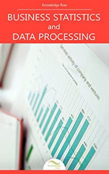 Business Statistics and Data Processing: by Knowledge flow by [flow, Knowledge]