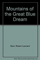 Mountains of the Great Blue Dream by Robert Leonard Reid (1992-05-03)