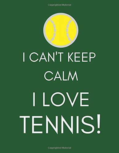 I Can't Keep Calm, I Love Tennis!: Journal/Notebook (Funny/Witty/Humorous Gift/Present for Fans, Players, Lovers, Nuts, Addicts, Enthusiasts) (Men/Women/Ladies) Dark Green/Tennis Ball por SportsRock Publishing