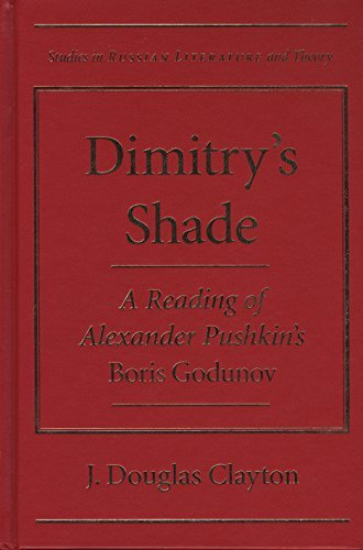 Dimitry's Shade: A Reading of Alexander Pushkin's Boris Godunov (Studies in Russian Literature and Theory) by J.Douglas Clayton (2002-11-30)