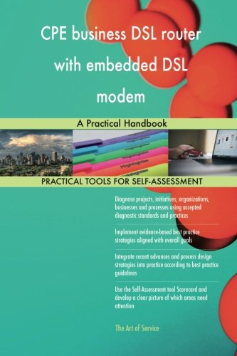 CPE business DSL router with embedded DSL modem: A Practical Handbook