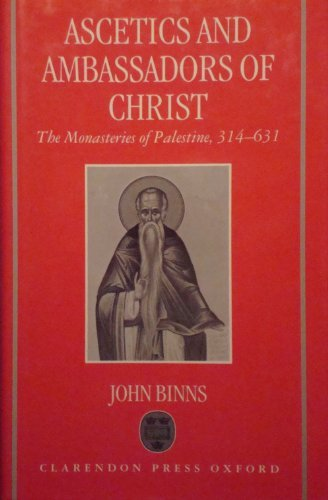 Ascetics and Ambassadors of Christ: Monasteries of Palestine, 314-631 (Oxford Early Christian Studies)
