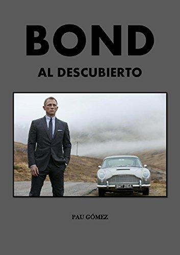 Bond Al Descubierto: Los Secretos De La Saga Cinematográfica por Pau Gómez
