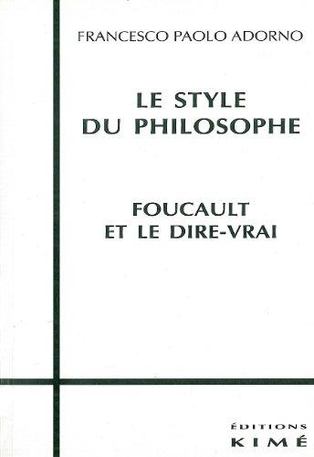 Le style du philosophe : Foucault et le dire-vrai par Francesco-Paolo Adorno