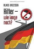Hitler – wie lange noch?: Eine Spurensuche auf dem Weg vom Heiligen Römischen Reich der Deutschen zum Deutschland von heute