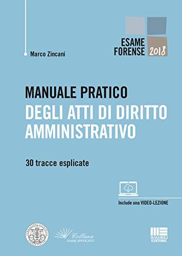 Manuale pratico degli atti di diritto amministrativo. 30 tracce esplicate