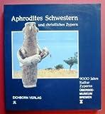 Aphrodites Schwestern - 9000 Jahre Kultur Zyperns: Katalog zur Ausstellung -