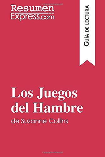 Los Juegos del Hambre de Suzanne Collins (Guía de lectura): Resumen y análisis completo (Juegos De Hambre Los)