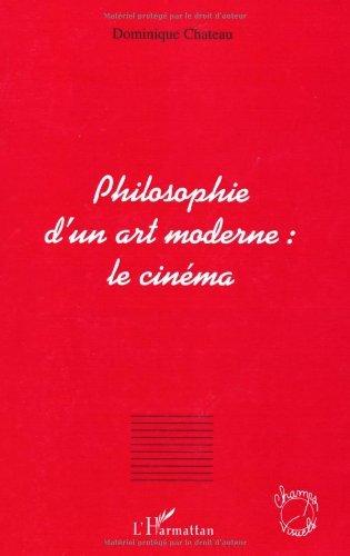 Philosophie d'un art moderne : le cinéma (Champs visuels) par Dominique Chateau