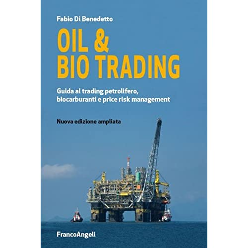 Oil & Bio Trading. Guida Al Trading Petrolifero, Biocarburanti E Price Risk Management