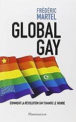 Global Gay - Comment la révolution gay change le monde de Frédéric Martel