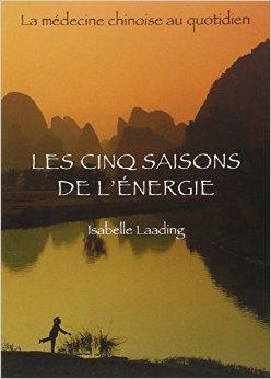 Cinq saisons de l'nergie : Mdecine chinoise de Isabelle Laading ( 1 janvier 1999 )
