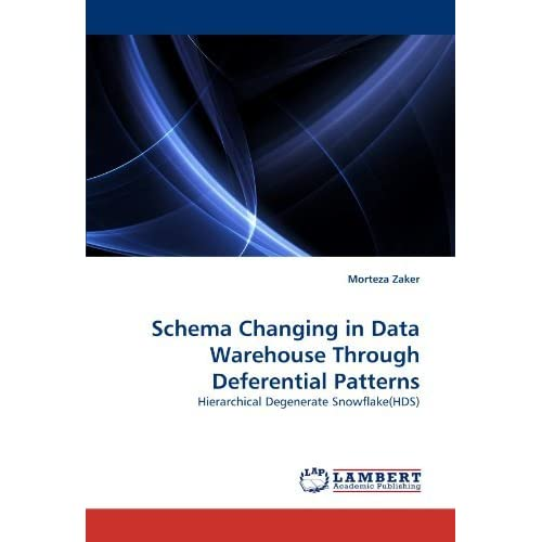 Schema Changing in Data Warehouse Through Deferential Patterns: Hierarchical Degenerate Snowflake(HDS) by Morteza Zaker (2010-11-02)