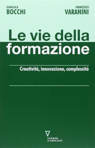 Le vie della formazione. Creativit, innovazione, complessit