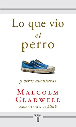 Lo Que Vio El Perro / What the Dog Saw = What the Dog Saw and Other Adventures por Malcolm Gladwell