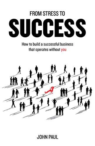 From Stress to Success: How to build a successful business that operates without you