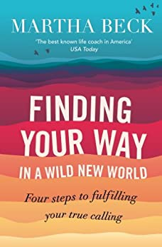 Finding Your Way In A Wild New World: Four steps to fulfilling your true calling (English Edition) par [Beck, Martha]