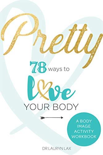 Pretty: 78 Ways to Love Your Body: A Body Image Activity Workbook ...
