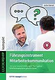 Führungsinstrument Mitarbeiterkommunikation: Wie gute Gesprächsführung im Team gelingt. Mitarbeitergespräche gekonnt