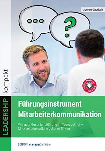 Führungsinstrument Mitarbeiterkommunikation: Wie gute Gesprächsführung im Team gelingt. Mitarbeitergespräche gekonnt führen (Edition managerSeminare)