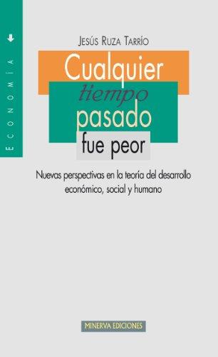CUALQUIER TIEMPO PASADO FUE PEOR (Colección Economía) por Jesús Ruza Tarrío