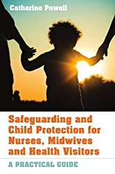 Safeguarding and child protection for nurses, midwives and health visitors: a practical guide: A Practical Guide