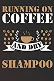 Running on Coffee and dry Shampoo: Notebook | Journal | Diary | 110 Lined Page