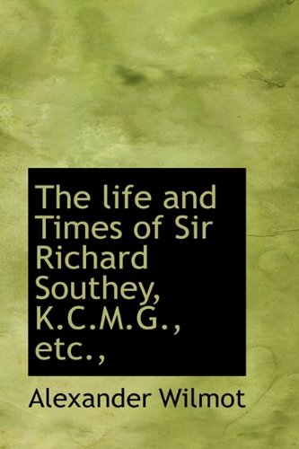 The life and Times of Sir Richard Southey, K.C.M.G., etc.,