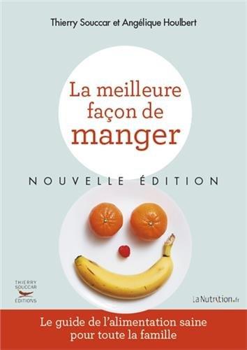 La Meilleure façon de manger - Nouvelle édition par Thierry Souccar