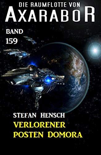 Verlorener Posten Domora: Die Raumflotte von Axarabor - Band 159 von [Hensch, Stefan]