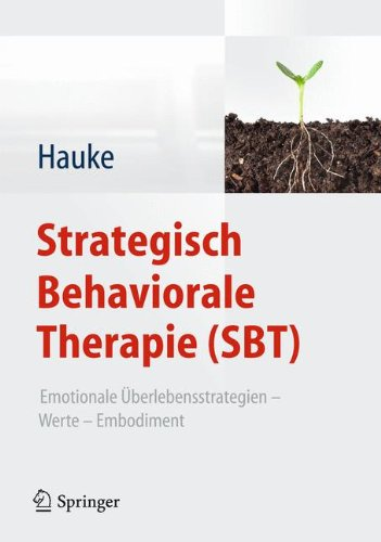 Strategisch Behaviorale Therapie (SBT): Emotionale Überlebensstrategien - Werte - Embodiment