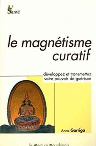 Le magnétisme curatif - Développez et transmettez votre pouvoir de guérison