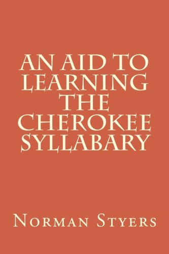 An Aid to Learning the Cherokee Syllabary por Norman Styers Ph.D.