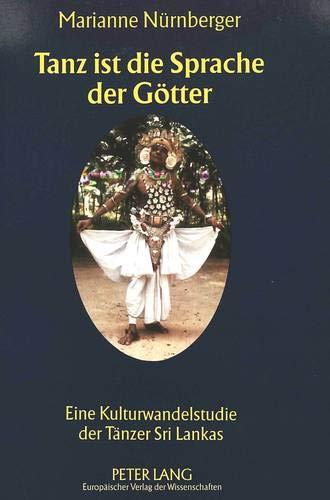 Tanz Ist Die Sprache Der Goetter: Eine Kulturwandelstudie Der Taenzer Sri Lankas (Europaeische Hochschulschriften / European University Studie) por Marianne Nurnberger