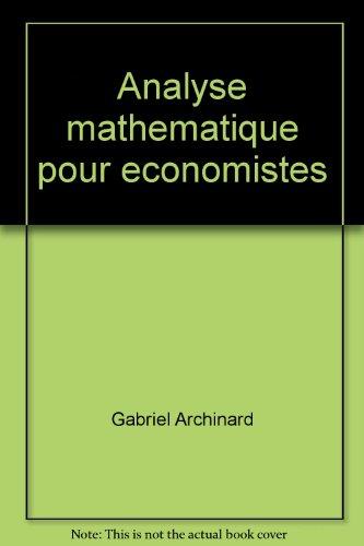 Analyse mathématique pour économistes par Gabriel Archinard, Bernard Guerrien (Reliure inconnue)