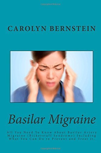 Basilar Migraine: All You Need To Know About Basilar Artery Migraine (Bickerstaff Syndrome) Including What You Can Do to Prevent and Treat it. by Carolyn Bernstein (2014-12-27)